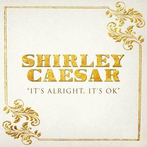 "Legend Shirley Caesar debuts new single-Anthony Hamilton ""It's Alright, It's Ok"""